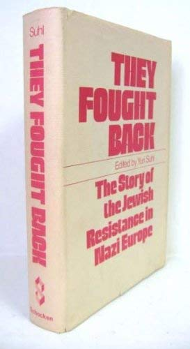 They Fought Back: The Story of the Jewish Resistance in Nazi Europe: Suhl, Yuri, editor