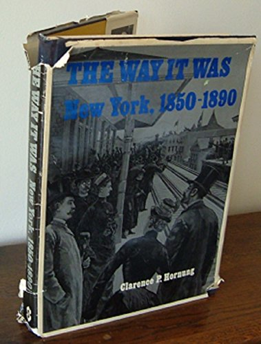 Way it Was: New York, 1850-90: Clarence P. Hornung