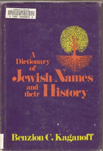 A Dictionary of Jewish Names and Their History: Benzion C. Kaganoff