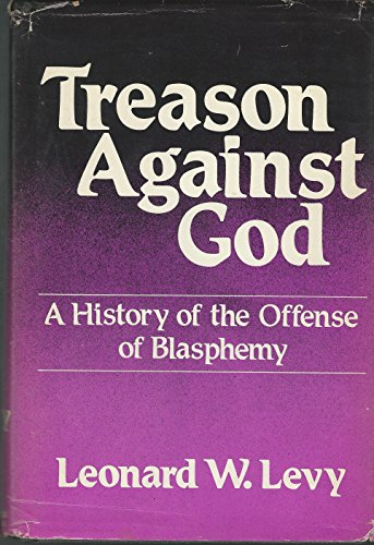 Treason Against God: A History of the Offense of Blasphemy (Signed): Levy, Leonard W