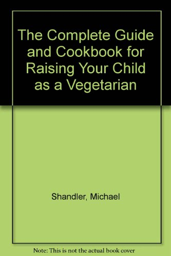 9780805237580: Raising Your Child As a Vegetarian: A Comprehensive Guide and Cookbook