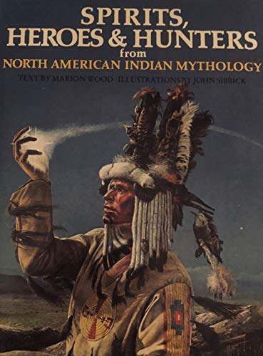 9780805237924: Spirits, Heroes, & Hunters from North American Indian Mythology