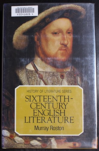 Sixteenth Century English Literature (History of Literature Series): Roston, Murray