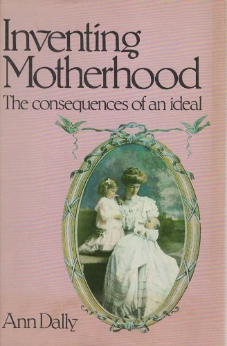 9780805238303: Inventing Motherhood: The Consequences of an Ideal
