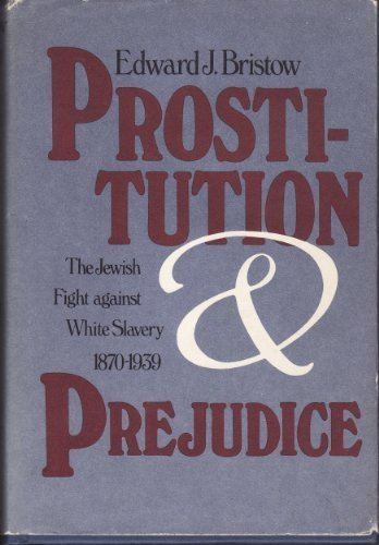 9780805238662: Prostitution and Prejudice: The Jewish Fight Against White Slavery 1870-1939