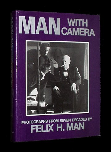 Man With Camera: Photographs from Seven Decades: Man, Felix H.