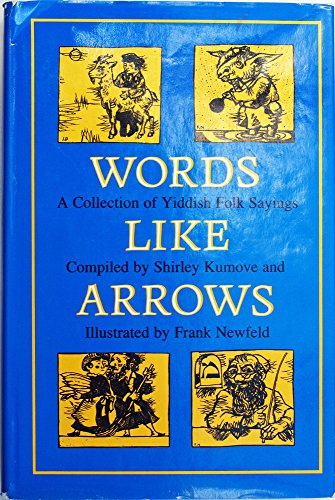 Words Like Arrows: A Collection of Yiddish Folk Sayings: Kumove, Shirley