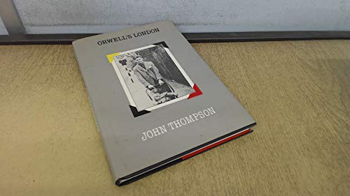Orwell's London: Thompson, John Herd