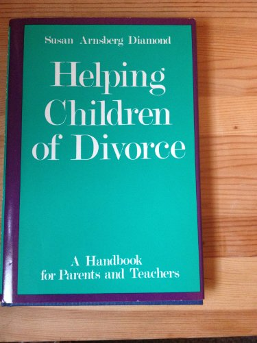 Helping Children of Divorce: A Handbook for Parents and Teachers: Diamond, Susan