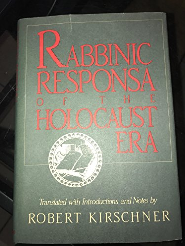 Rabbinic Responsa of the Holocaust Era: Kirschner, Robert (Translated with Introduction and Notes ...