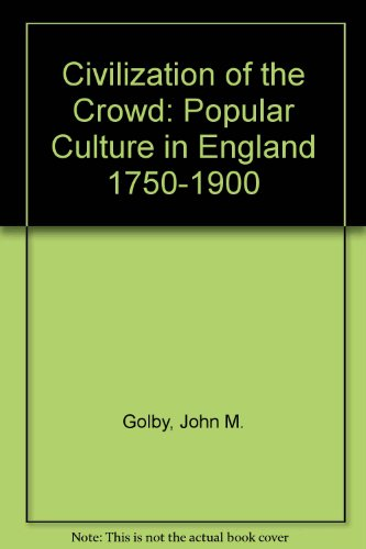 The Civilisation of the Crowd: Popular Culture in England, 1750-1900: Golby, J. M. and A. W. Purdue