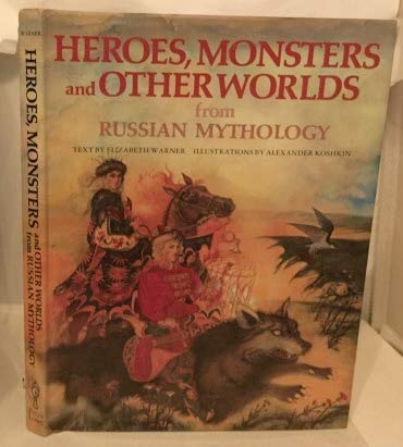 9780805240078: Heroes, Monsters and Other Worlds from Russian Mythology (World Mythologies Series)