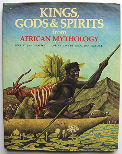 Kings, Gods and Spirits from African Mythology: Jan Knappert