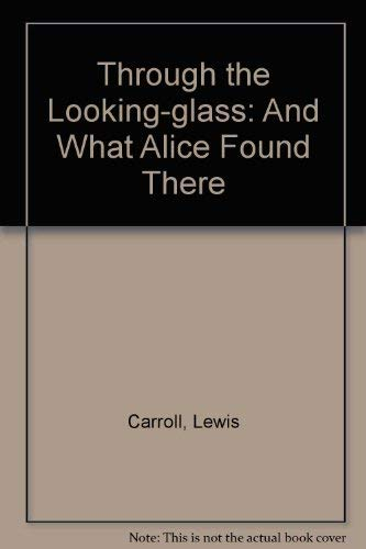 Through the Looking-Glass and What Alice Found There (9780805240368) by Lewis Carroll