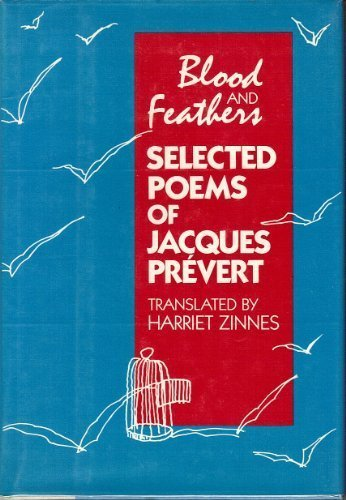 Blood and Feathers: Selected Poems of Jacques Prevert: Prevert, Jacques, 1900-1977 (Translated from...