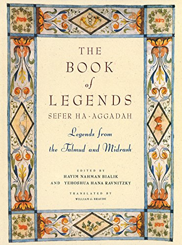 THE BOOK OF LEGENDS SEFER HA-AGGADAH: LEGENDS FROM THE TALMUD AND MIDRASH: Bialik, Hayim Nahman and...
