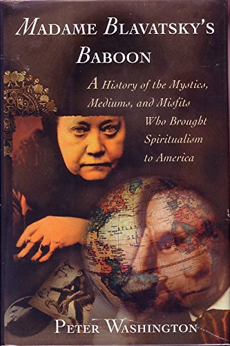 MADAME BLAVATSKY'S BABOON: A History of the Mystics, Mediums, and Misfits Who Brought... (0805241256) by Peter Washington
