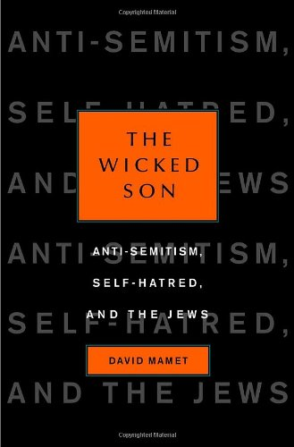 The Wicked Son: Anti-Semitism, Self-Hatred, and the Jews (SIGNED): Mamet, David