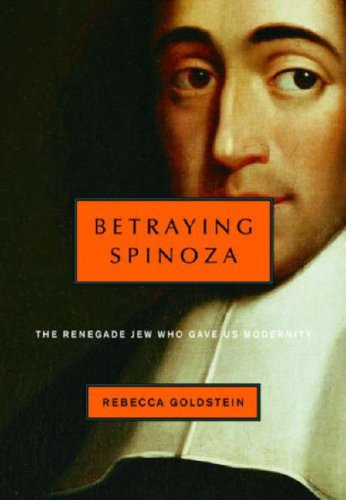 9780805242096: Betraying Spinoza: The Renegade Jew Who Gave Us Modernity