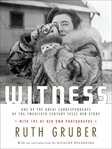 Witness: One of the Great Correspondents of the Twentieth Century Tells Her Story (0805242430) by Ruth Gruber