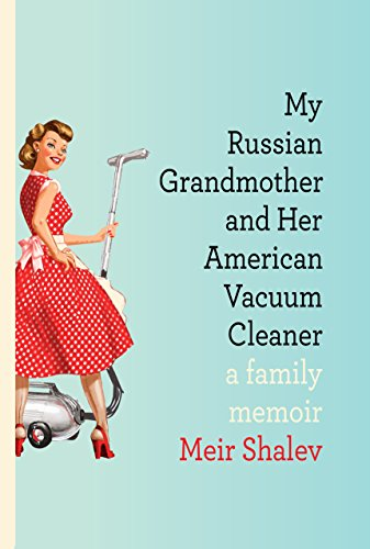 My Russian Grandmother and Her American Vacuum Cleaner : A Memoir {FIRST EDITION}