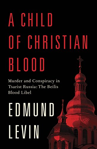 9780805242997: A Child of Christian Blood: Murder and Conspiracy in Tsarist Russia: The Beilis Blood Libel