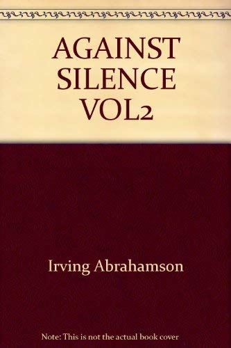 Against Silence The Voice and Vision of Elie Wiesel Volumes I & II Only: Abrahamson, Irving (...