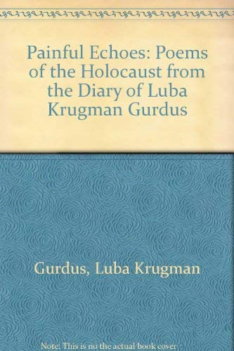Painful Echoes: Poems of the Holocaust from: Gurdus, Luba Klugman