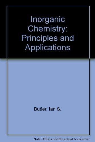 Inorganic Chemistry: Principles and Applications: Butler, Ian S., Harrod, John F.