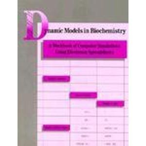 9780805304206: Dynamic Models in Biochemistry: A Workbook of Computer Simulations Using Electronic Spreadsheets