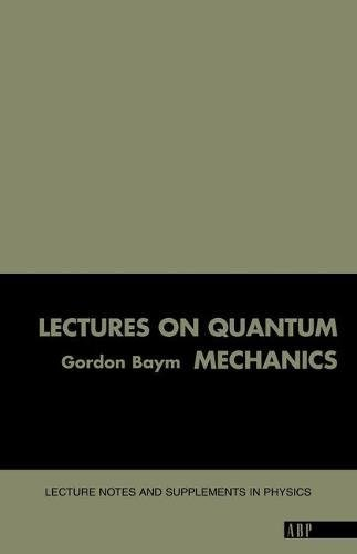 Lectures On Quantum Mechanics (Lecture Notes and: Gordon Baym