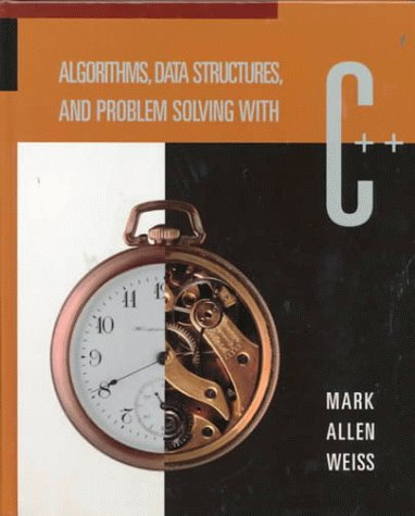 Algorithms, Data Structures, and Problem Solving With: Weiss, Mark Allen;Addison-Wesley