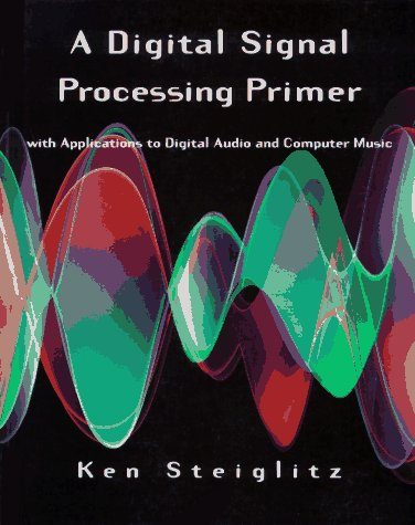 9780805316841: A Digital Signal Processing Primer: With Applications to Digital Audio and Computer Music