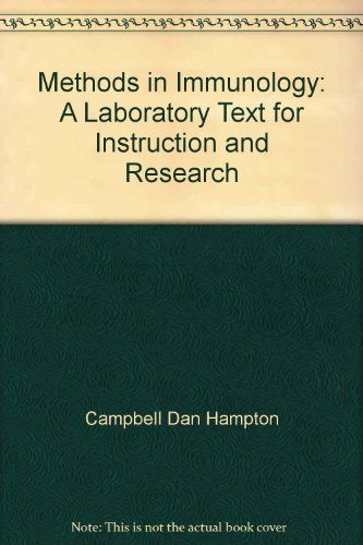 Methods in Immunology, a Laboratory Text for Instruction & Research, 2nd Ed Ition,: Campbell, ...