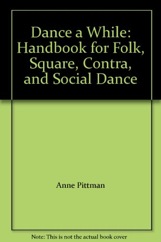 9780805321821: Dance A While: Handbook for Folk, Square, Contra, and Social Dance