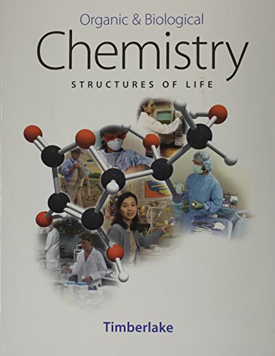 Organic and Biological Chemistry: Structures of Life: Karen C. Timberlake