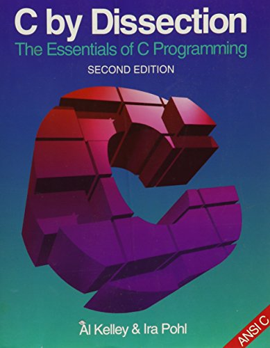 9780805331400: C. by Dissection: The Essentials of C. Programming (The Benjamin/Cummings Series in Computer Science)