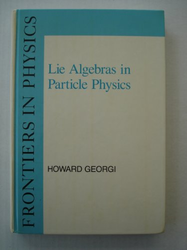 9780805331530: Lie Algebras in Particle Physics: From Isospin to Unified Theories (Frontiers in Physics, Vol. 54)