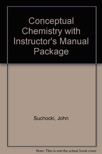 Conceptual Chemistry Understanding Our World Of Atoms and Molecules Instructor's Manual with ...