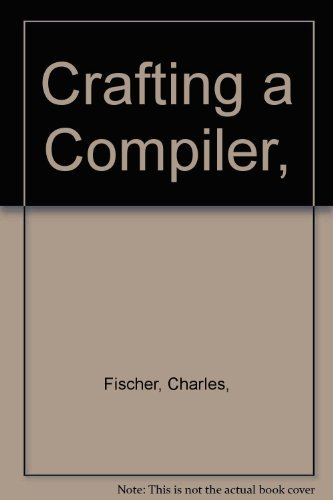 9780805332018: Crafting a Compiler