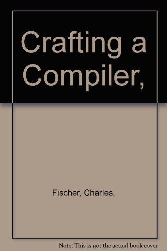 9780805332018: Crafting a Compiler (Benjamin/Cummings Series in Computer Science)