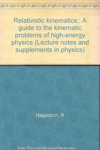 9780805336009: Relativistic kinematics;: A guide to the kinematic problems of high-energy physics (Lecture notes and supplements in physics)