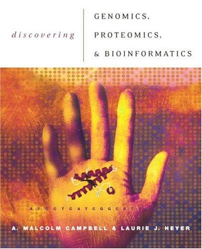Discovering Genomics, Proteomics, and Bioinformatics: A. Malcolm Campbell,