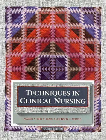 Techniques in Clinical Nursing (4th Edition) (0805359508) by Barbara Kozier; Glenora Erb; Kathleen Blais; Joyce Young Johnson; Jean Smith Temple