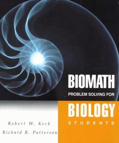 BIOMATH: Problem Solving for Biology Students: Robert W. Keck,