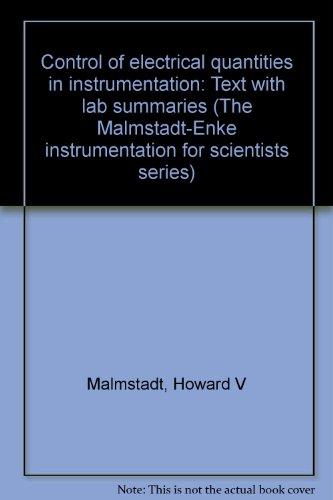 Control of electrical quantities in instrumentation: Text with lab summaries (The Malmstadt-Enke ...
