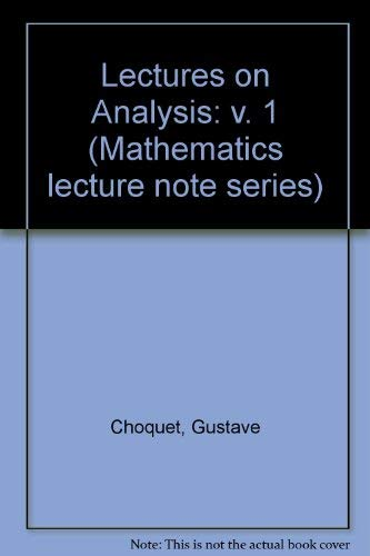 Lectures on Analysis: Choquet, Gustave; Marsden, Jerrold E.; Lance, T.; Gelbart, S.