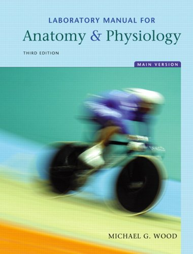 Laboratory Manual for Anatomy & Physiology, Main: Michael G. Wood