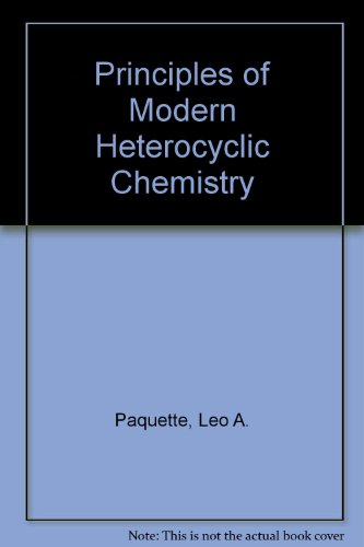 Principles of Modern Heterocyclic Chemistry: Leo A. Paquette