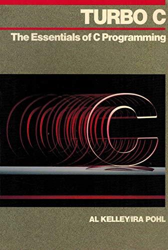 Turbo C: The Essentials of C Programming: Kelley, Al; Pohl,